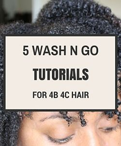 5 Wash and Go Tutorials for 4b/4c Hair