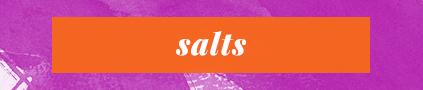 """""""Salts"""""""